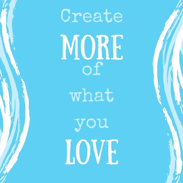 createmoreofwhat-youlove
